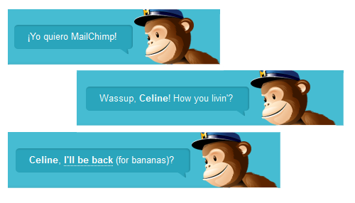 """Celine, I'll be back (for bananas ?)"" dit la mascotte de Mailchimp"